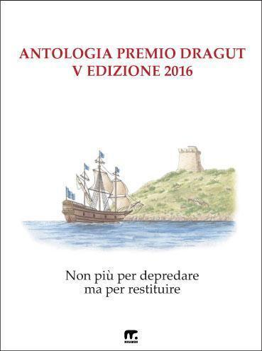 Antologia del Premio Dragut 2016 - Non più per depredare ma per restituire